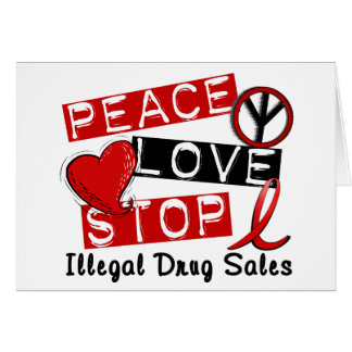 Peace Love Stop Illegal Drug Sales Greeting Card