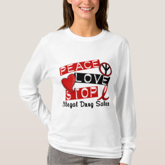 Peace Love Stop Illegal Drug Sales T-Shirt