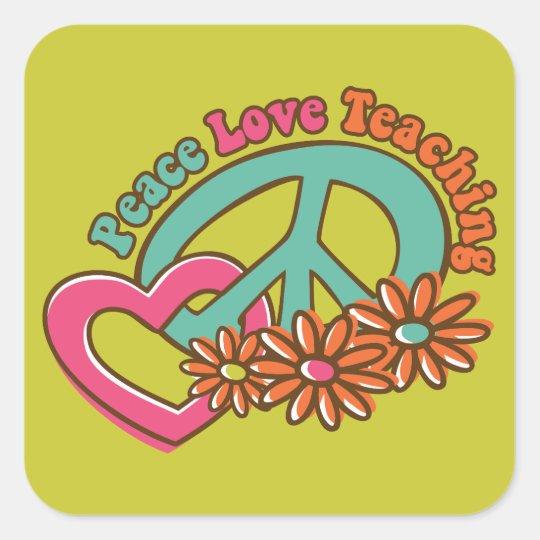 Peace Love Teaching Square Sticker