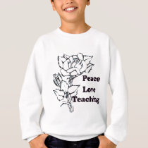 Peace, Love, Teaching Sweatshirt