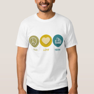 Peace Love Trains T Shirts