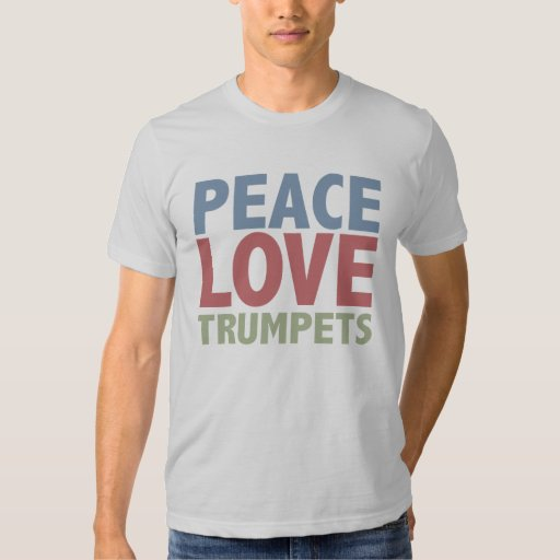 Peace Love Trumpets T Shirts