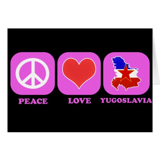 Peace Love Yugoslavia Greeting Card