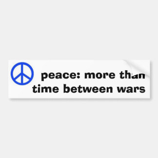 peace: more than time between wars car bumper sticker