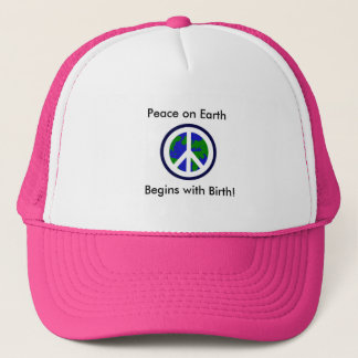 Peace on Earth Begins with Birth! Trucker Hat