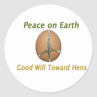 Peace on Earth Good Will Toward Hens Classic Round Sticker