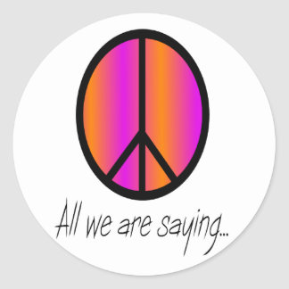 """Peace Symbol """"All we are saying"""" Classic Round Sticker"""