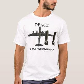 PEACE THE OLD FASHIONED WAY B-29 BOMBER T-Shirt