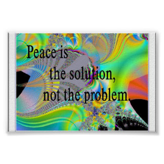 Peace the solution, not the problem poster