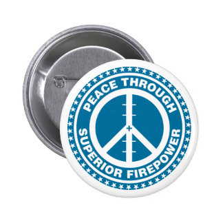 Peace Through Superior Firepower - Blue 2 Inch Round Button