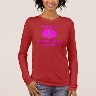 PEACE !, Through Superior FIREPOWER ! Long Sleeve T-Shirt