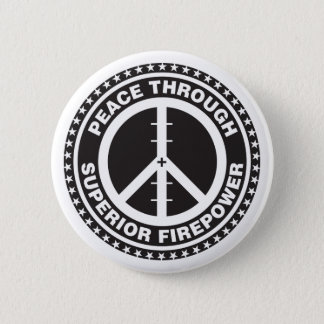 Peace Through Superior Firepower Pinback Button
