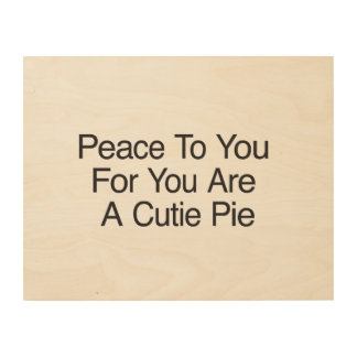 Peace To You For You Are A Cutie Pie Wood Wall Art