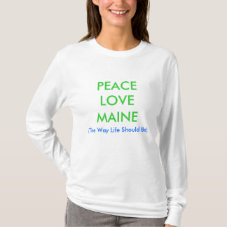 PEACELOVEMAINE, (The Way Life Should Be) T-Shirt