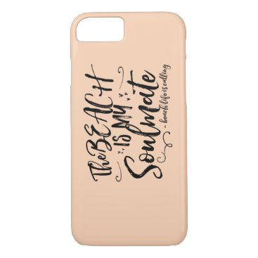 Beach Themed Peach Colored The Beach Is My Soulmate iPhone Case