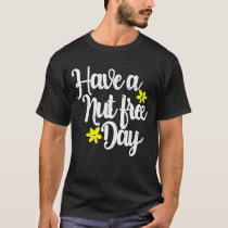 Peanut Allergies Have A Nut Free Day! Peanut T-Shirt