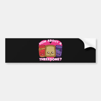 Peanut Butter and Jelly - How About A Threesome? Bumper Sticker