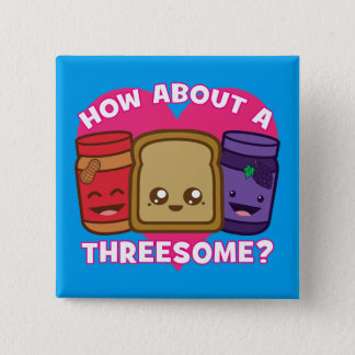 Peanut Butter and Jelly - How About A Threesome? Button