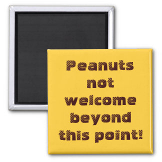 Peanuts not welcome beyond this point! 2 inch square magnet