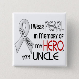Pearl In Memory Of My Uncle Lung Cancer Button