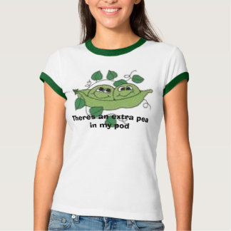 peas, Theres an extra pea in my pod T Shirt