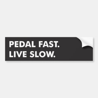 Pedal Fast, Live Slow Bumper Sticker