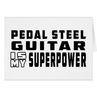 Pedal Steel Guitar Is My Superpower Greeting Cards