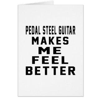 Pedal Steel Guitar Makes Me Feel Better Cards