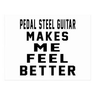 Pedal Steel Guitar Makes Me Feel Better Post Card
