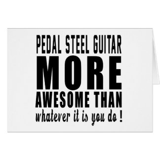 Pedal Steel Guitar more awesome than whatever it i Cards