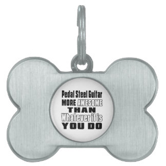 Pedal Steel Guitar more awesome whatever you do Pet Tags