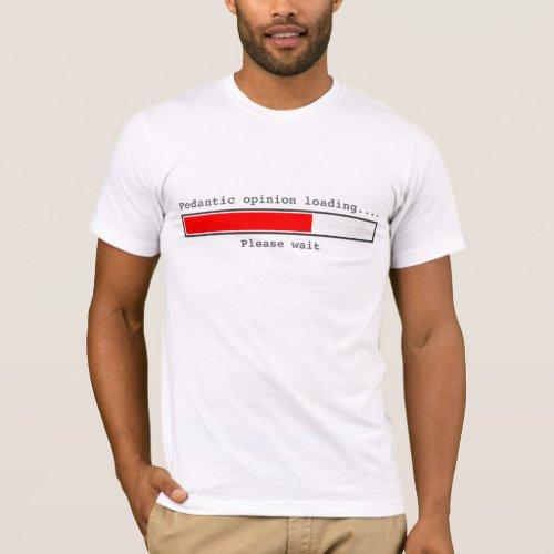 Pedantic Opinion Loading T_Shirt