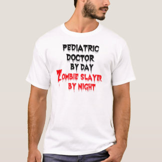 Pediatric Doctor by Day Zombie Slayer by Night T-Shirt