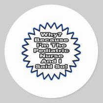 Pediatric Nurse...Because I Said So Sticker