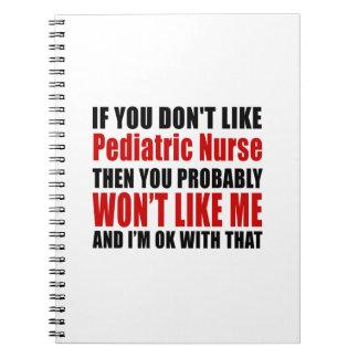 Pediatric Nurse Don't Like Designs Notebook
