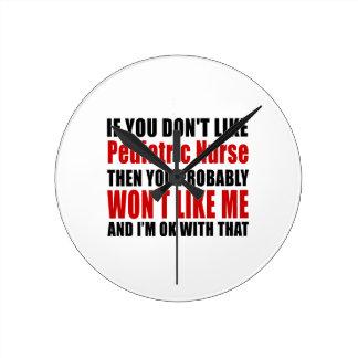 Pediatric Nurse Don't Like Designs Round Clock