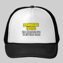 Pediatric Nurse...Hardest Job You'll Ever Love Trucker Hats