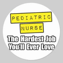 Pediatric Nurse...Hardest Job You'll Ever Love Classic Round Sticker