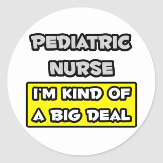Pediatric Nurse .. I'm Kind of a Big Deal Classic Round Sticker