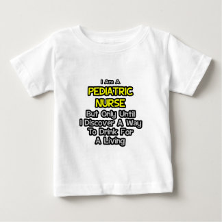 Pediatric Nurse Joke .. Drink for a Living T-shirt