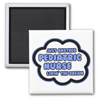 Pediatric Nurse .. Livin' The Dream Refrigerator Magnets