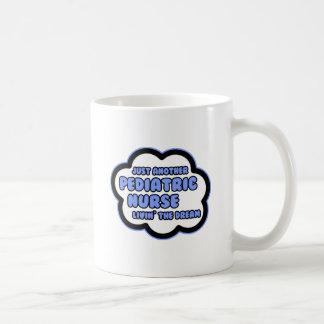 Pediatric Nurse .. Livin' The Dream Coffee Mugs