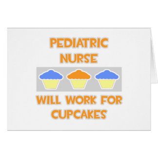 Pediatric Nurse ... Will Work For Cupcakes Greeting Card