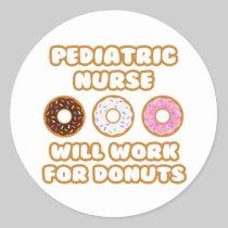 Pediatric Nurse .. Will Work For Donuts Round Sticker