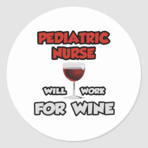 Pediatric Nurse ... Will Work For Wine Sticker