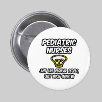 Pediatric Nurses...Regular People, Only Smarter 2 Inch Round Button