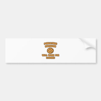 Pediatric Surgeon  .. Will Work for Cookies Bumper Stickers