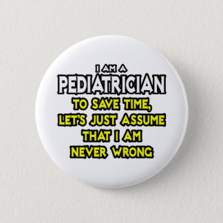 Pediatrician...Assume I Am Never Wrong Pinback Button