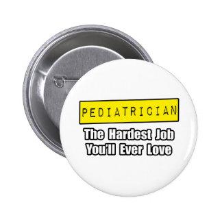 Pediatrician...Hardest Job You'll Ever Love Pinback Button