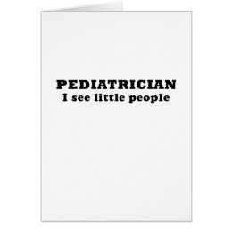 Pediatrician I See Little People Card